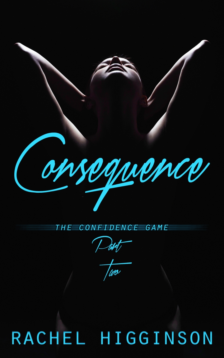 COVER REVEAL & EXCERPT: Consequence (The Confidence Game Book 2) by RachelHigginson