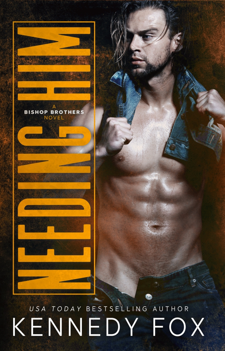 COVER REVEAL: NEEDING HIM (BISHOP BROTHERS, #2) BY KENNEDY FOX